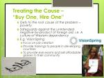treating the cause buy one hire one