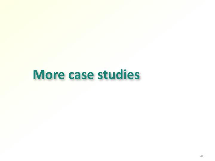 More case studies