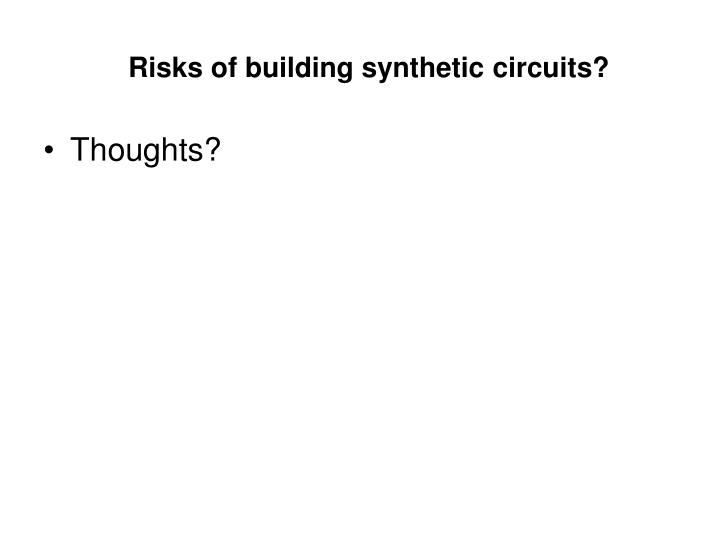 Risks of building synthetic circuits?