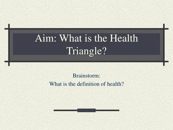 Aim what is the health triangle