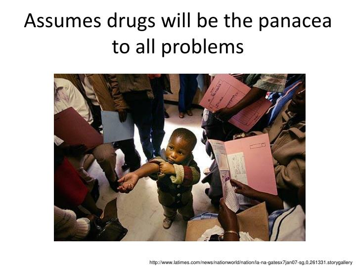 Assumes drugs will be the panacea to all problems
