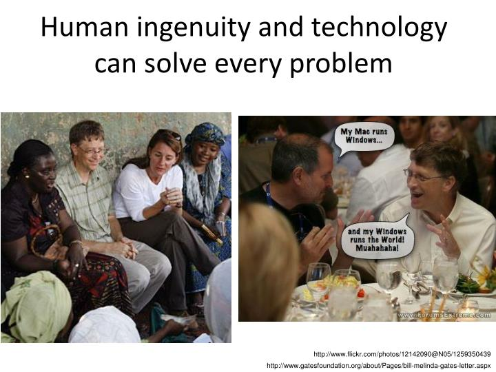 Human ingenuity and technology can solve every problem