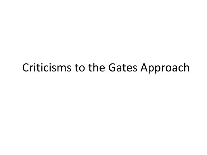 Criticisms to the Gates Approach