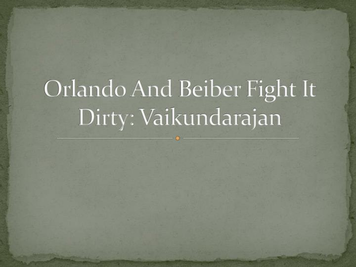 Orlando and beiber fight it dirty vaikundarajan