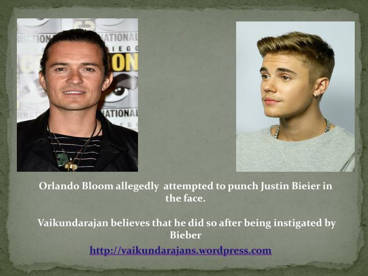 Orlando Bloom allegedly  attempted to punch Justin
