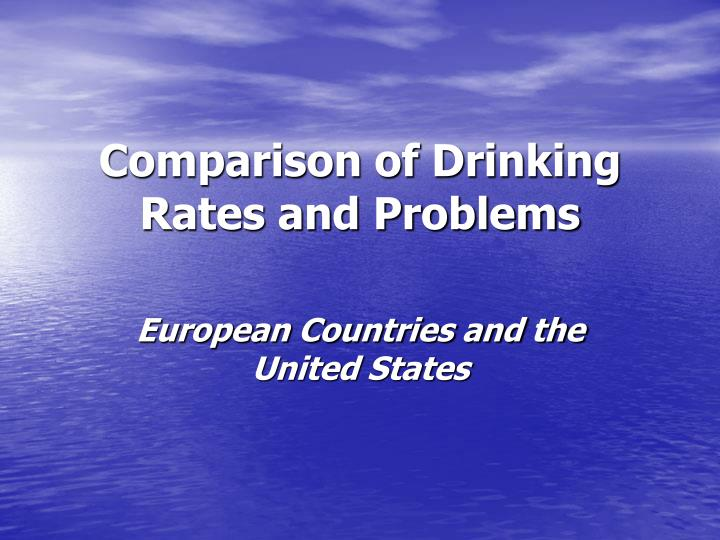 Comparison of drinking rates and problems