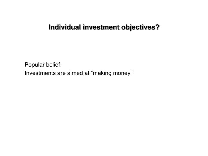 Individual investment objectives?