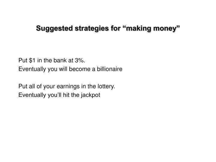 "Suggested strategies for ""making money"""
