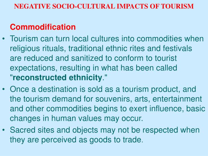 negative socio cultural impact of tourism in india In southeast asia, there is a small but amazing country it only has 600 million populations and 513120 km2 area[1] thailand has rich sources for travelling: mysterious temples, beautiful islands, nice beaches, delicious foods, marvelous cultural, all those elements deeply attract people from all over the world.