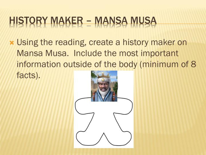 Using the reading, create a history maker on Mansa Musa.  Include the most important information outside of the body (minimum of 8 facts).