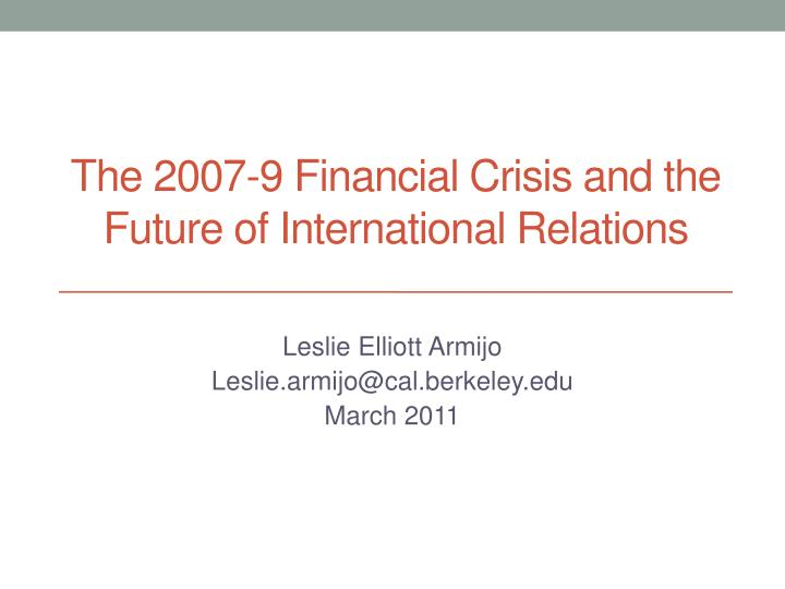 The 2007 9 financial crisis and the future of international relations