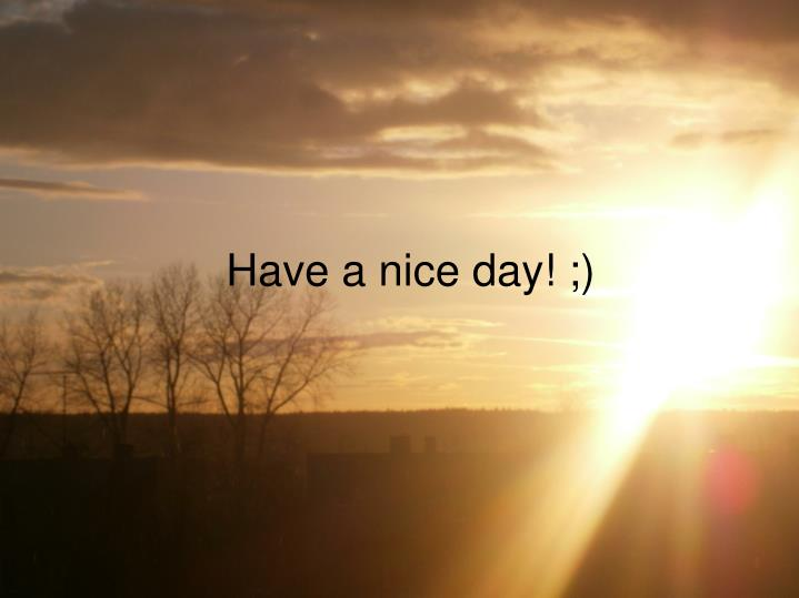 Have a nice day! ;)