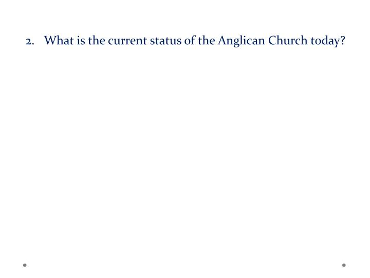 What is the current status of the Anglican Church today?