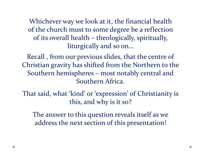 Whichever way we look at it, the financial health of the church must to some degree be a reflection of its overall health  theologically, spiritually, liturgically and so on