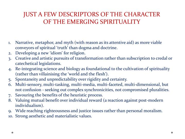 JUST A FEW DESCRIPTORS OF THE CHARACTER OF THE EMERGING SPIRITUALITY