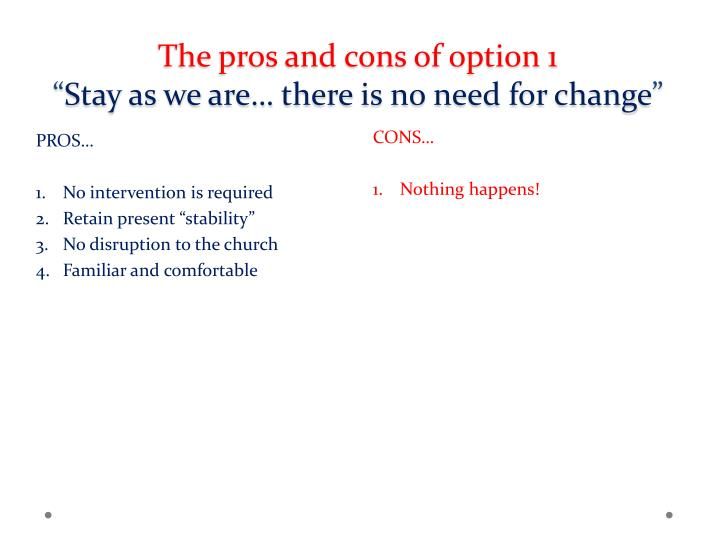 The pros and cons of option 1