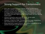 strong support for containment