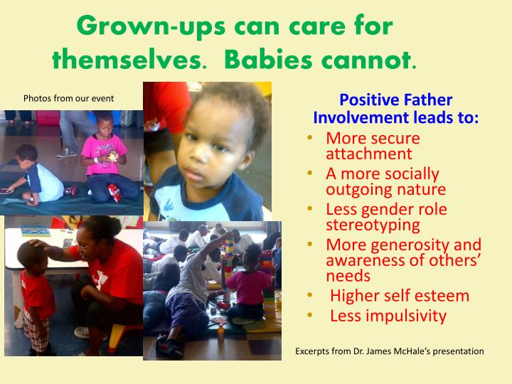Grown-ups can care for themselves.  Babies cannot.