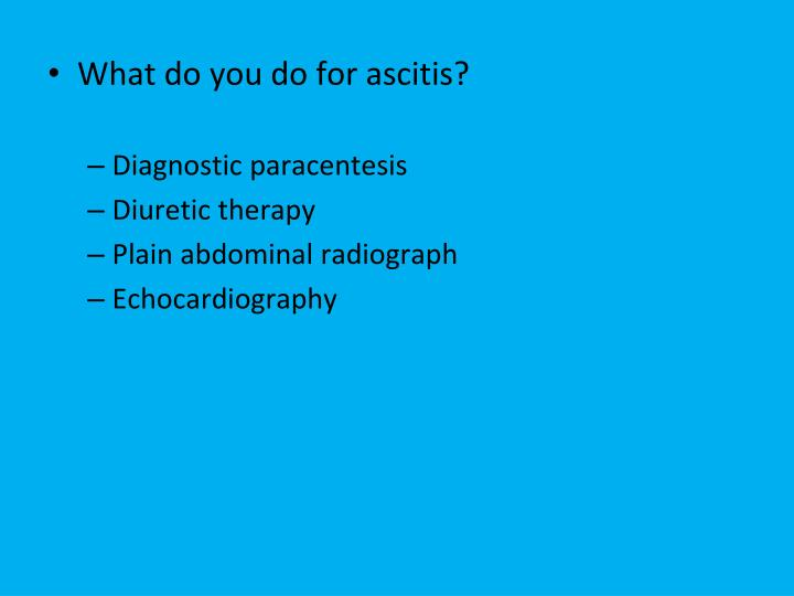 What do you do for ascitis?