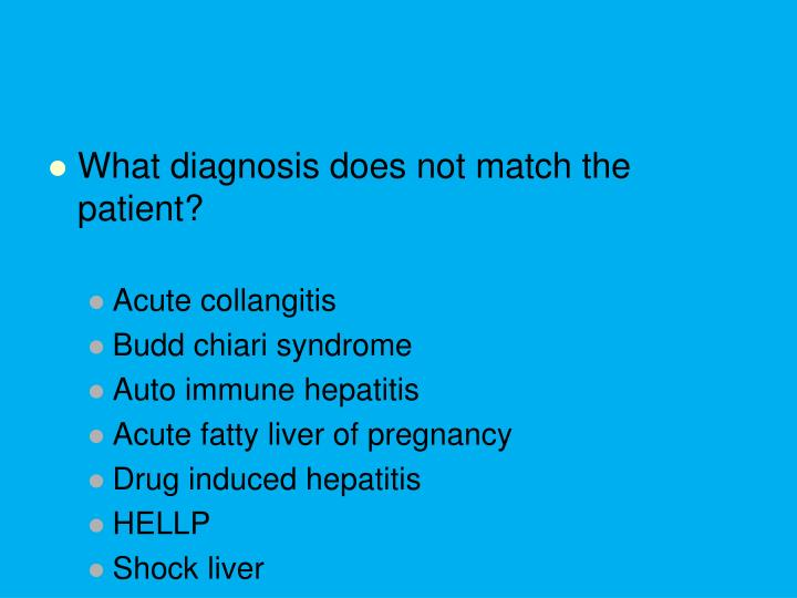 What diagnosis does not match the patient?