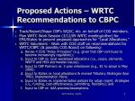 proposed actions wrtc recommendations to cbpc