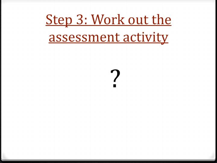 Step 3: Work out the assessment activity