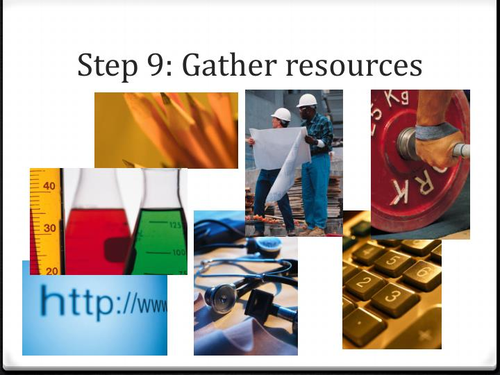 Step 9: Gather resources