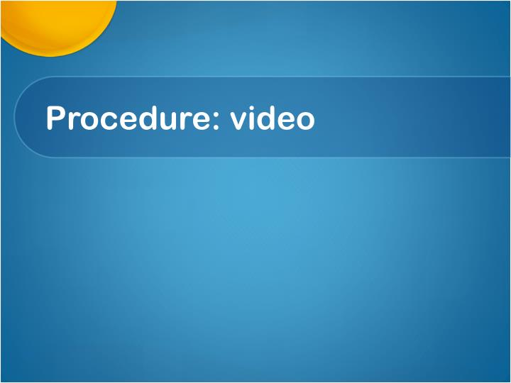 Procedure: video