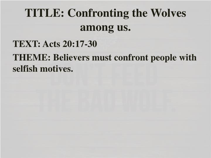 TITLE: Confronting the Wolves among us.
