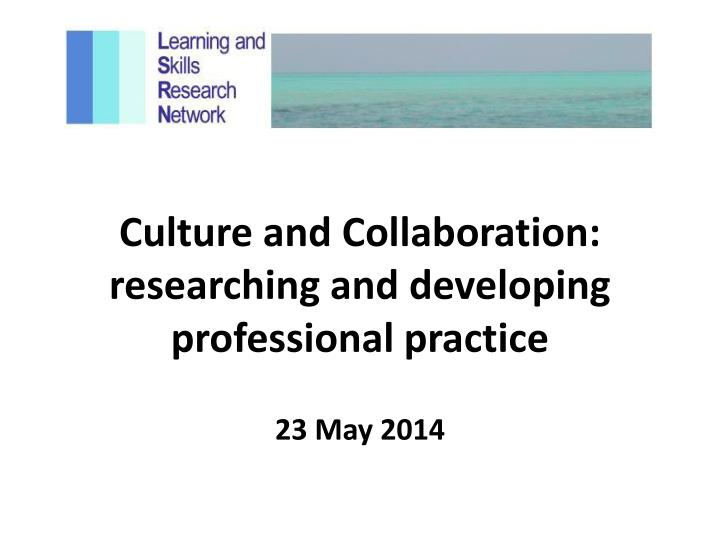 Culture and collaboration researching and developing professional practice
