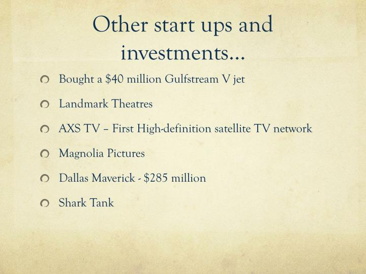 Other start ups and investments…
