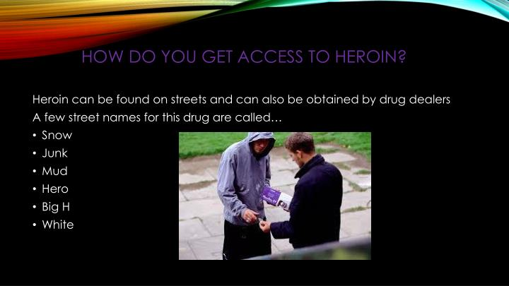 How do you get access to heroin?