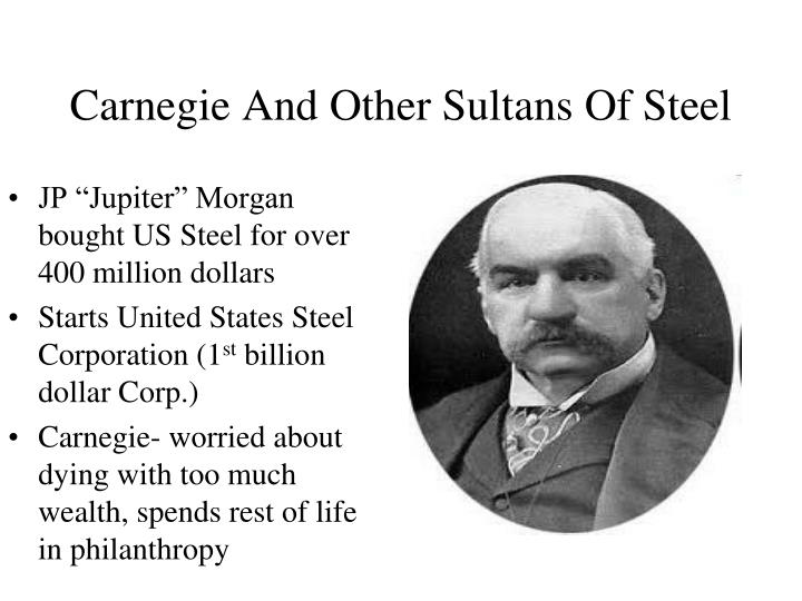 "JP ""Jupiter"" Morgan bought US Steel for over 400 million dollars"