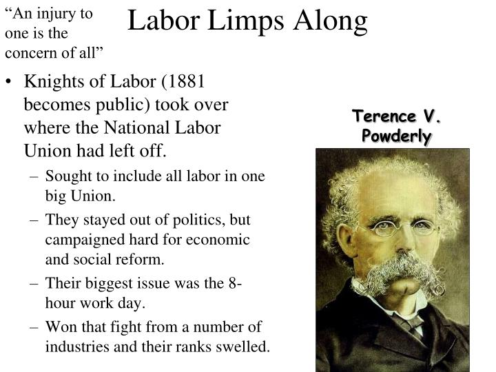 Knights of Labor (1881 becomes public) took over where the National Labor Union had left off.