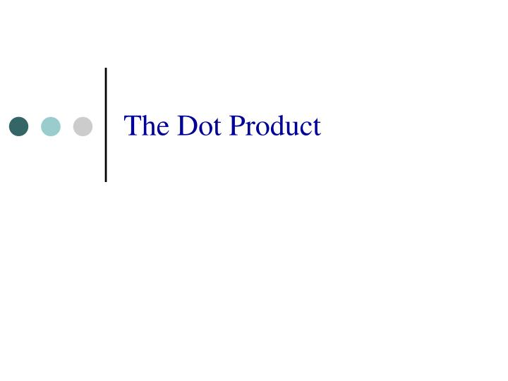 The dot product