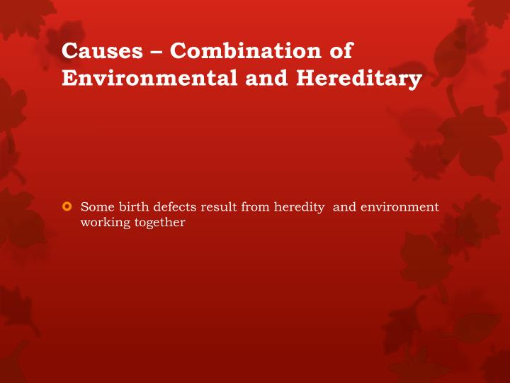 Causes – Combination of Environmental and Hereditary