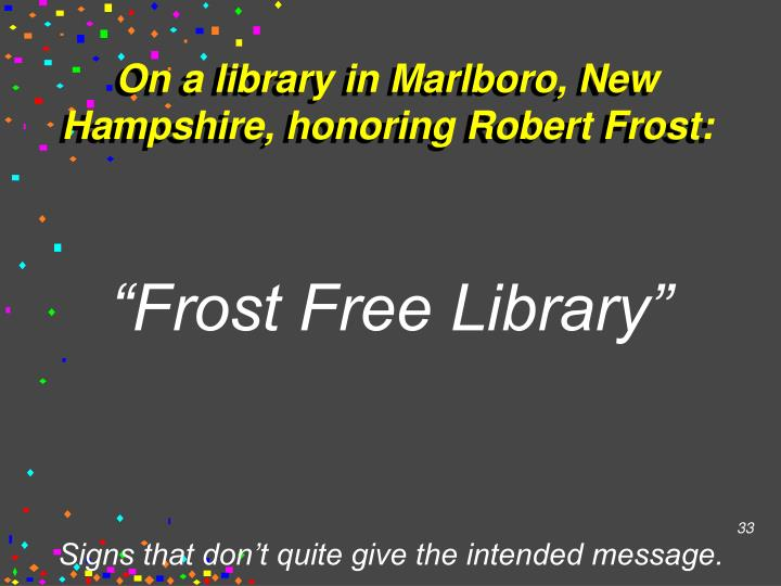 On a library in Marlboro, New Hampshire, honoring Robert Frost:
