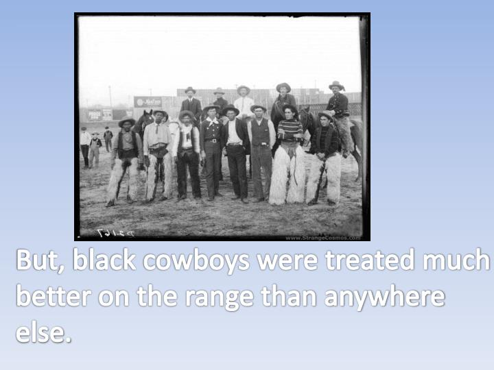 But, black cowboys were treated much