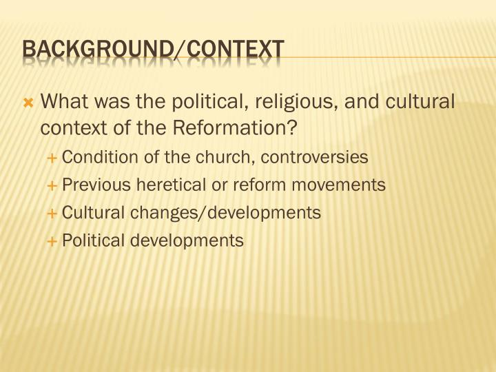 What was the political, religious, and cultural context of the Reformation?