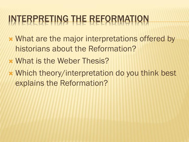 What are the major interpretations offered by historians about the Reformation?