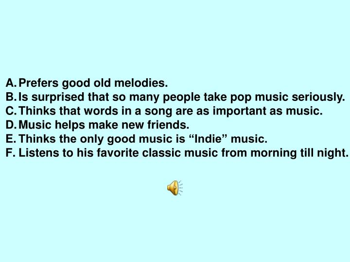 Prefers good old melodies.