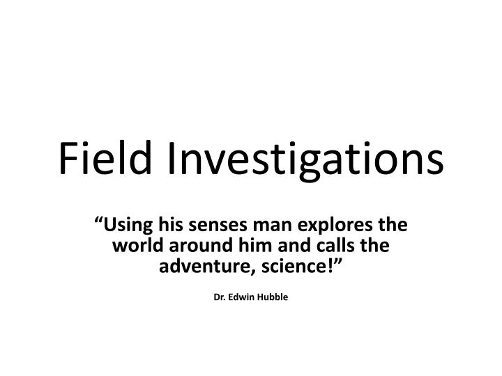 Field investigations