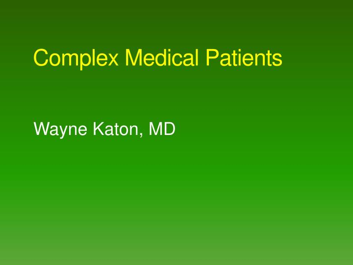 Complex medical patients