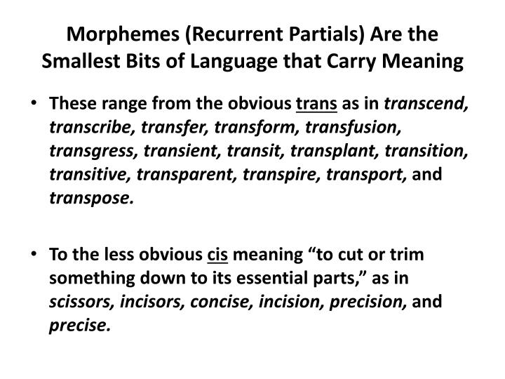 Morphemes (Recurrent Partials) Are the Smallest Bits of Language that Carry Meaning