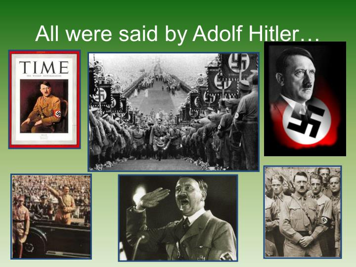 All were said by Adolf Hitler…