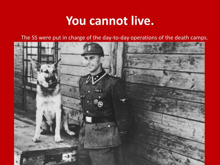 You cannot live.