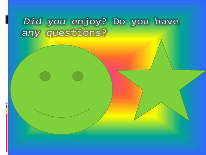 Did you enjoy? Do you have any questions?