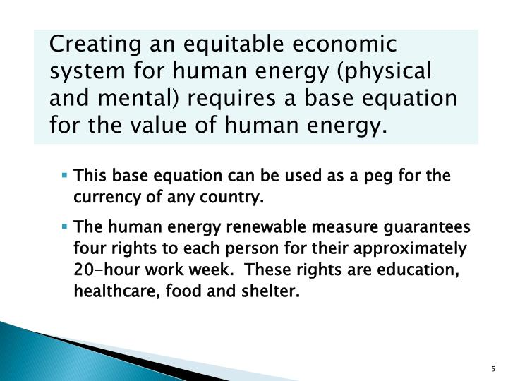 Creating an equitable economic system for human energy (physical and mental) requires a base equation for the value of human energy.