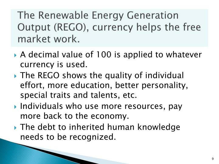 The Renewable Energy Generation Output (REGO), currency helps the free market work.