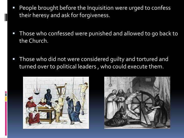 People brought before the Inquisition were urged to confess their heresy and ask for forgiveness.